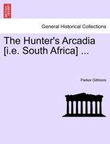 The Hunter's Arcadia [I.E. South Africa] ...