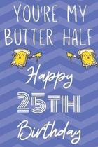 You're My Butter Half Happy 25th Birthday