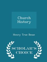 Church History - Scholar's Choice Edition
