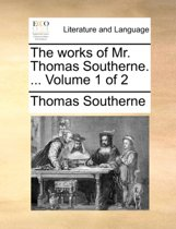 The Works of Mr. Thomas Southerne. ... Volume 1 of 2