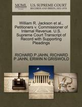 William R. Jackson et al., Petitioners V. Commissioner of Internal Revenue. U.S. Supreme Court Transcript of Record with Supporting Pleadings