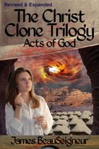 The Christ Clone Trilogy - Book Three: Acts of God (Revised & Expanded)