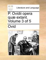 P. Ovidii Opera Qu Extant. Volume 3 of 5