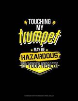 Touching My Trumpet May Be Hazardous to Your Health