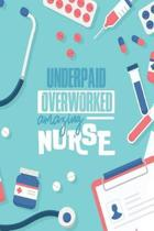 Underpaid Overworked Amazing Nurse