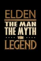 Elden The Man The Myth The Legend: Elden Journal 6x9 Notebook Personalized Gift For Male Called Elden The Man The Myth The Legend