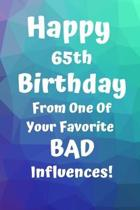 Happy 65th Birthday From One Of Your Favorite Bad Influences!: Favorite Bad Influence 65th Birthday Card Quote Journal / Notebook / Diary / Greetings