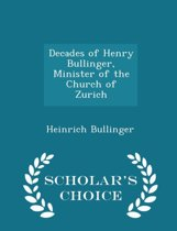 Decades of Henry Bullinger, Minister of the Church of Zurich - Scholar's Choice Edition