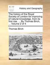 The History of the Royal Society of London for Improving of Natural Knowledge, from Its First Rise. ... by Thomas Birch, ... Volume 2 of 4