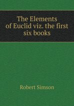 The Elements of Euclid Viz. the First Six Books
