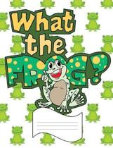 What the Frog?: Wide Ruled Line Paper Notebook for Primary School, Journaling, or Personal Use.