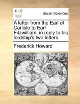 A Letter from the Earl of Carlisle to Earl Fitzwilliam, in Reply to His Lordship's Two Letters