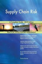 Supply Chain Risk A Complete Guide - 2019 Edition