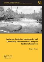 Landscape Evolution, Neotectonics and Quaternary Environmental Change in Southern Cameroon