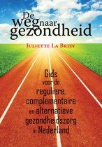 De weg naar gezondheid - Gids voor de reguliere, complementaire en alternatieve gezondheidszorg in Nederland