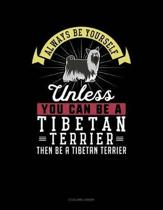 Always Be Yourself Unless You Can Be a Tibetan Terrier Then Be a Tibetan Terrier