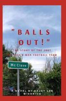 Balls Out!: The Story of the 2007 McClave 8 Man High School Football Team