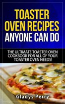 Toaster Oven Recipes Anyone Can Do