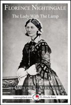 Florence Nightingale: The Lady With The Lamp: A 15-Minute Biography