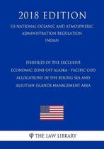 Fisheries of the Exclusive Economic Zone Off Alaska - Pacific Cod Allocations in the Bering Sea and Aleutian Islands Management Area (Us National Oceanic and Atmospheric Administration Regulation) (Noaa) (2018 Edition)