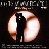 Can't stay away from you: Moments of love