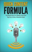 Quick Content Formula: Get Unlimited Ideas & In 5 Minutes Create Great Blog Posts, Articles, & Newsletter Emails
