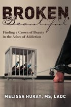 Broken Beautiful - Finding a Crown of Beauty in the Ashes of Addiction