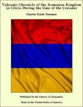 Vahram's Chronicle of the Armenian Kingdom in Cilicia During the time of the Crusades