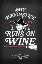 My Broomstick Runs on Wine Blank Halloween Recipe Journal
