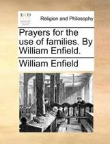 Prayers for the Use of Families. by William Enfield