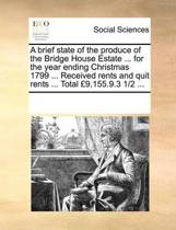 A Brief State of the Produce of the Bridge House Estate ... for the Year Ending Christmas 1799 ... Received Rents and Quit Rents ... Total 9,155.9.3 1/2 ...