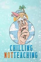 chilling not teaching