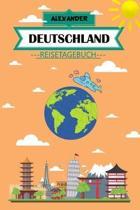 Alexander Deutschland Reisetagebuch: Dein pers�nliches Kindertagebuch f�rs Notieren und Sammeln der sch�nsten Erlebnisse in Deutschland - 120 Seiten z