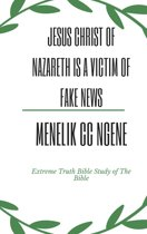 Jesus Christ Of Nazareth Was A Victim Of Fake News