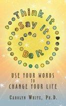Think It -> Say It -> Be It