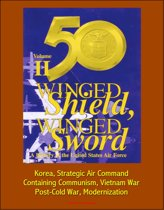 Winged Shield, Winged Sword: A History of the United States Air Force, Volume II, 1950-1997 - Korea, Strategic Air Command, Containing Communism, Vietnam War, Post-Cold War, Modernization