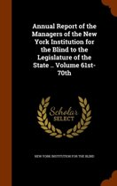 Annual Report of the Managers of the New York Institution for the Blind to the Legislature of the State .. Volume 61st-70th