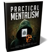 Practical Mentalism - Learn How To Be the Conscious Creator of Your Own Reality