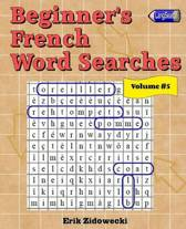 Beginner's French Word Searches - Volume 5