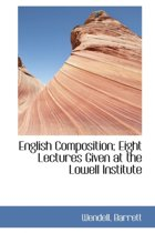 English Composition; Eight Lectures Given at the Lowell Institute