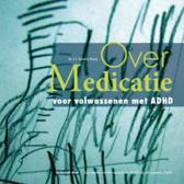 Over medicatie voor volwassenen met ADHD + DVD