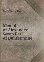 Memoir of Alexander Seton Earl of Dunfermline