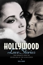 Hollywood Love Stories: True Love Stories from the Golden Days of the Silver Screen