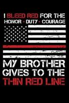 I Bleed Red for the honor, duty, courage my Brother gives to the Thin Red Line