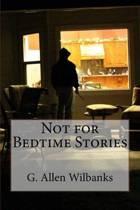 Not for Bedtime Stories