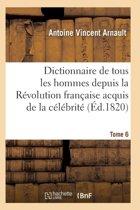 Dictionnaire Historique Et Raisonn� de Tous Les Hommes Depuis La R�volution Fran�aise T.06
