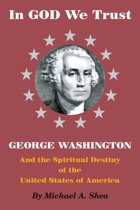 In GOD We Trust: George Washington and the Spiritual Destiny of the United States of America