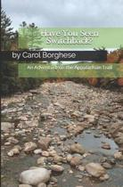 Have You Seen Switchback?: An Adventure on the Appalachian Trail