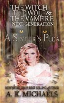 The Witch, The Wolf and The Vampire: Next Generation, A Sister's Plea