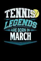 Tennis Legends Are Born In March: Tennis Journal 6x9 Notebook Personalized Gift For Birthdays In March